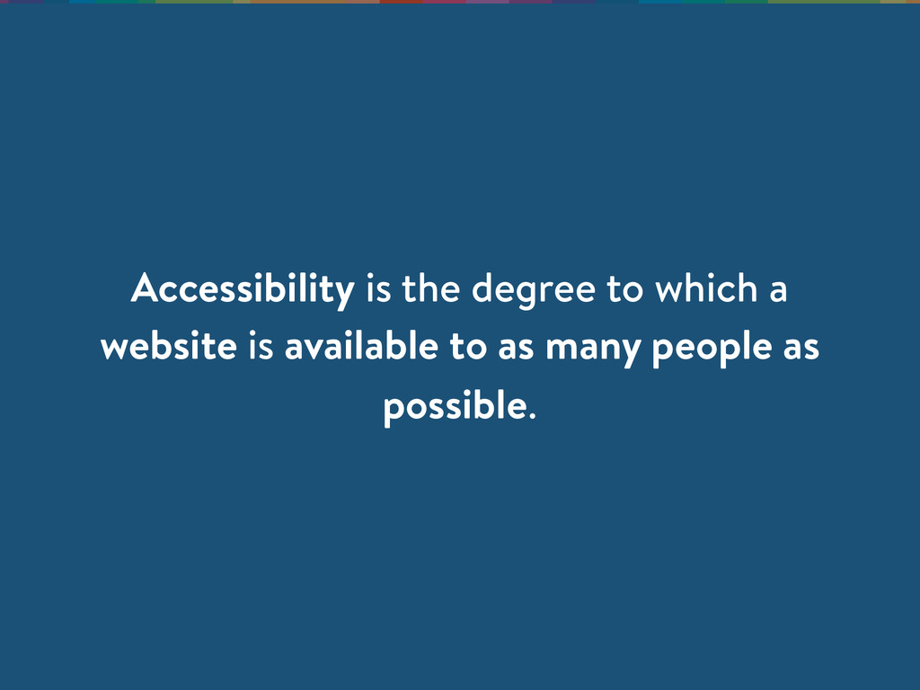 Accessibility is the degree to which a website ...