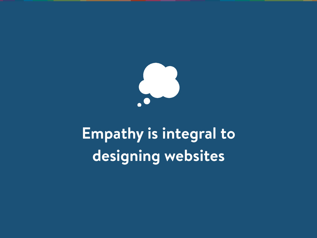Empathy is integral to designing websites