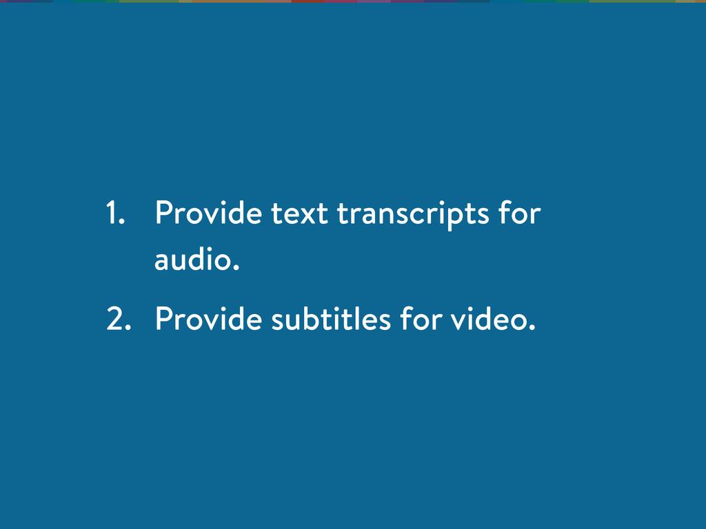 1. Provide text transcripts for audio. 2. Provi...