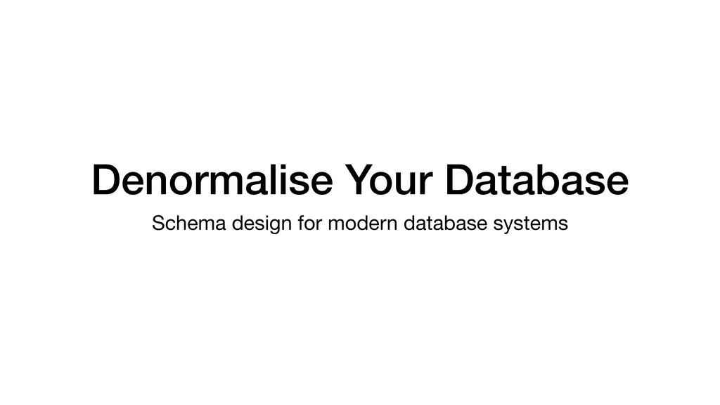 Denormalise Your Database Schema design for mod...