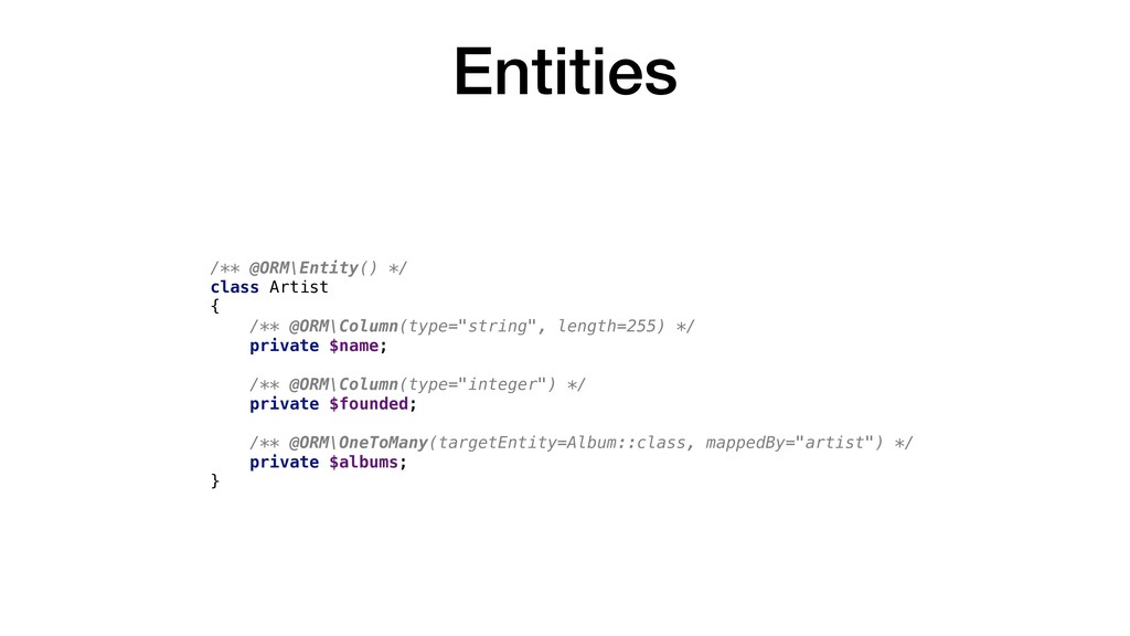 Entities /** @ORM\Entity() */ class Artist { /*...