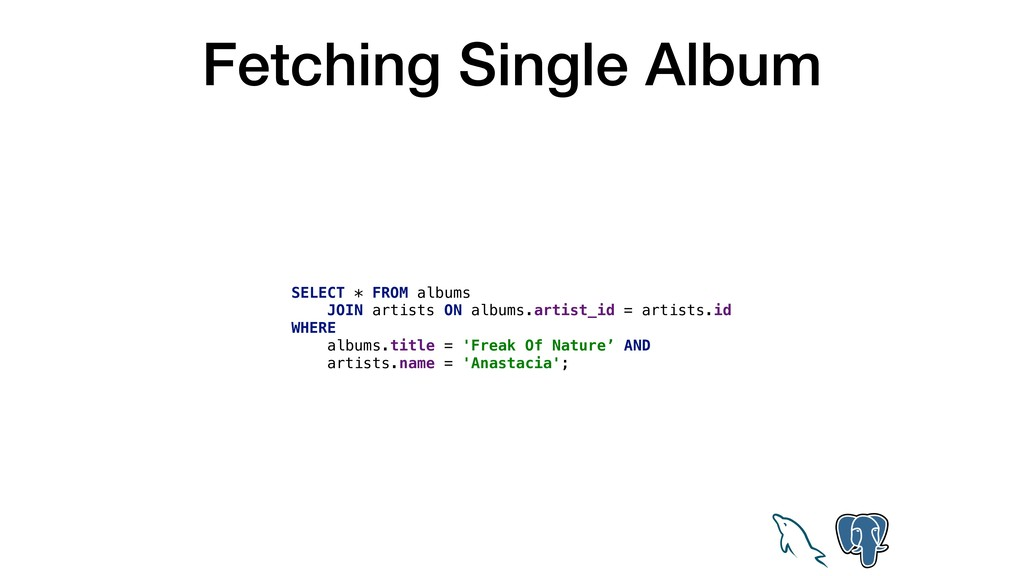 Fetching Single Album SELECT * FROM albums JOIN...