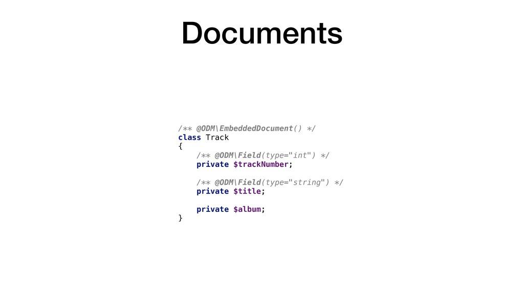 Documents /** @ODM\EmbeddedDocument() */ class ...