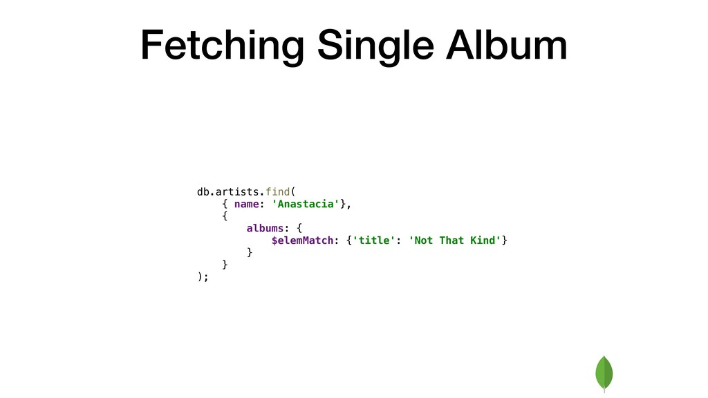 Fetching Single Album db.artists.find( { name: ...