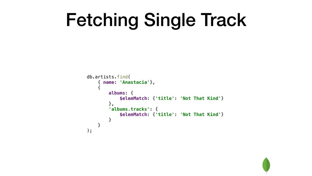 Fetching Single Track db.artists.find( { name: ...