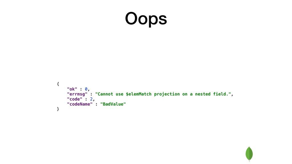 "Oops { ""ok"" : 0, ""errmsg"" : ""Cannot use $elemMa..."