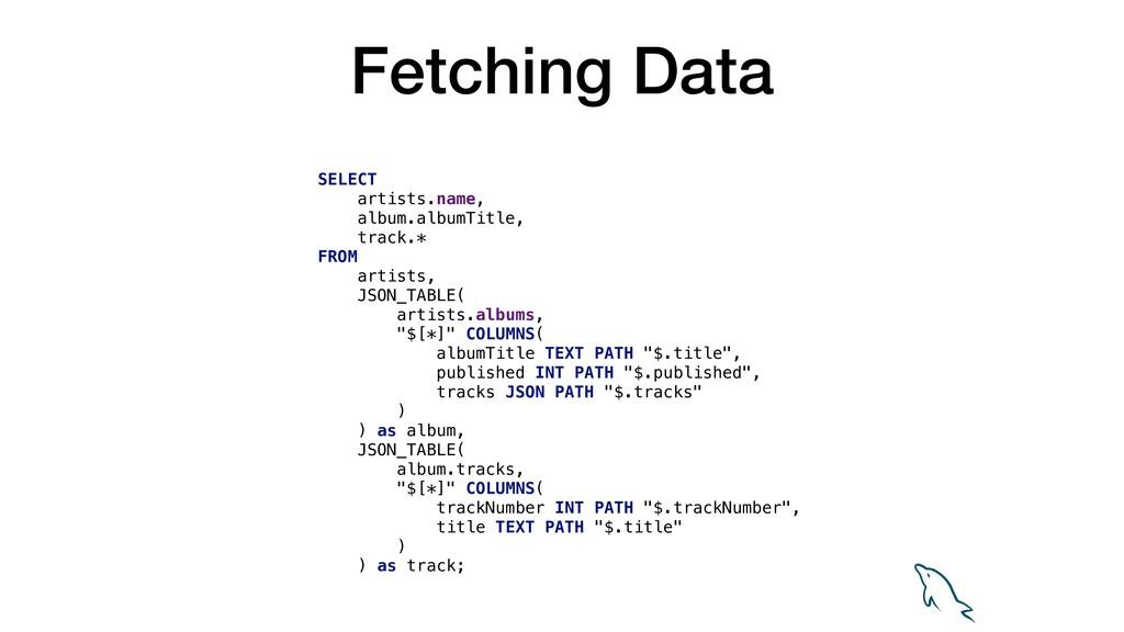 Fetching Data SELECT artists.name, album.albumT...