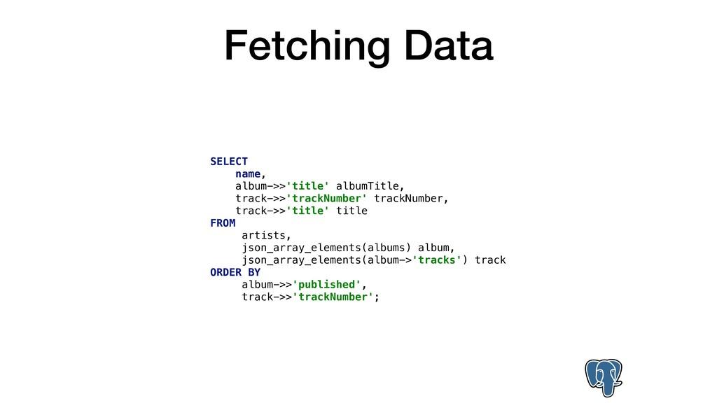 Fetching Data SELECT name, album->>'title' albu...