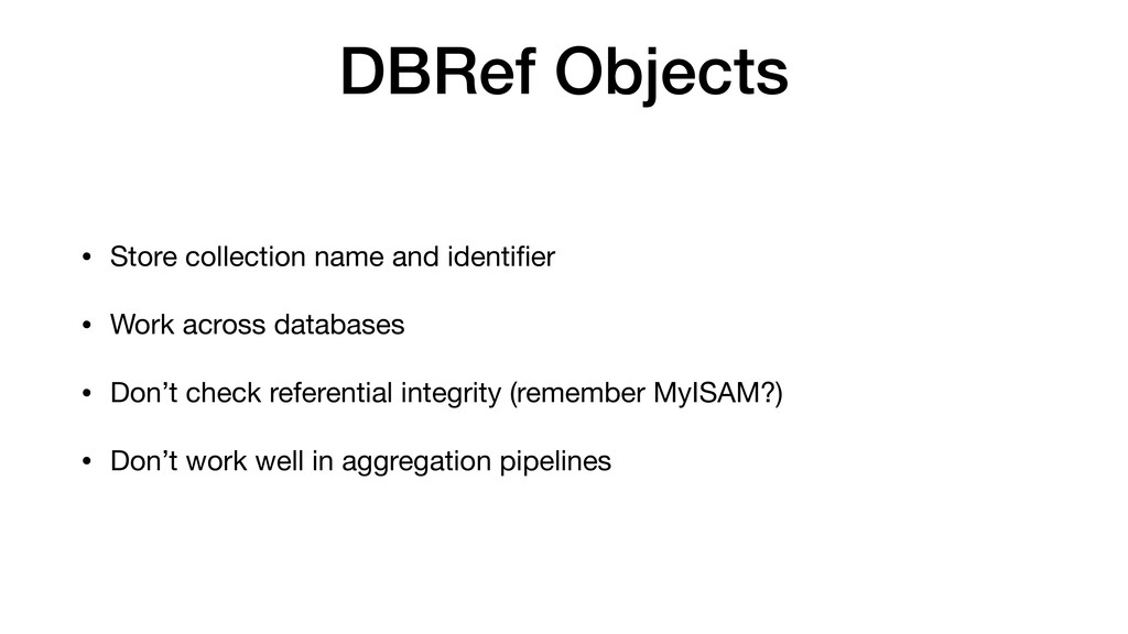 DBRef Objects • Store collection name and ident...
