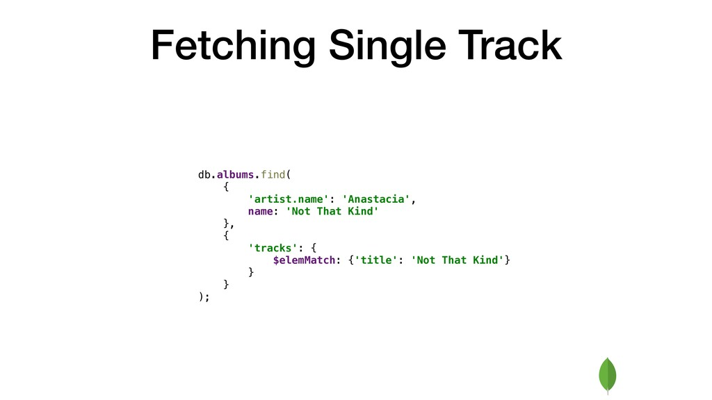Fetching Single Track db.albums.find( { 'artist...