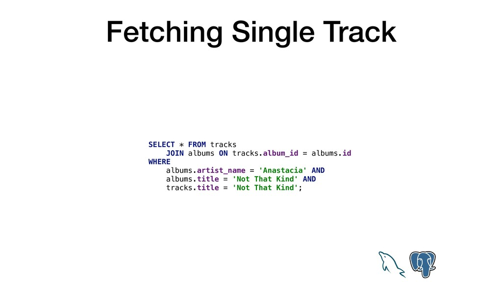 Fetching Single Track SELECT * FROM tracks JOIN...