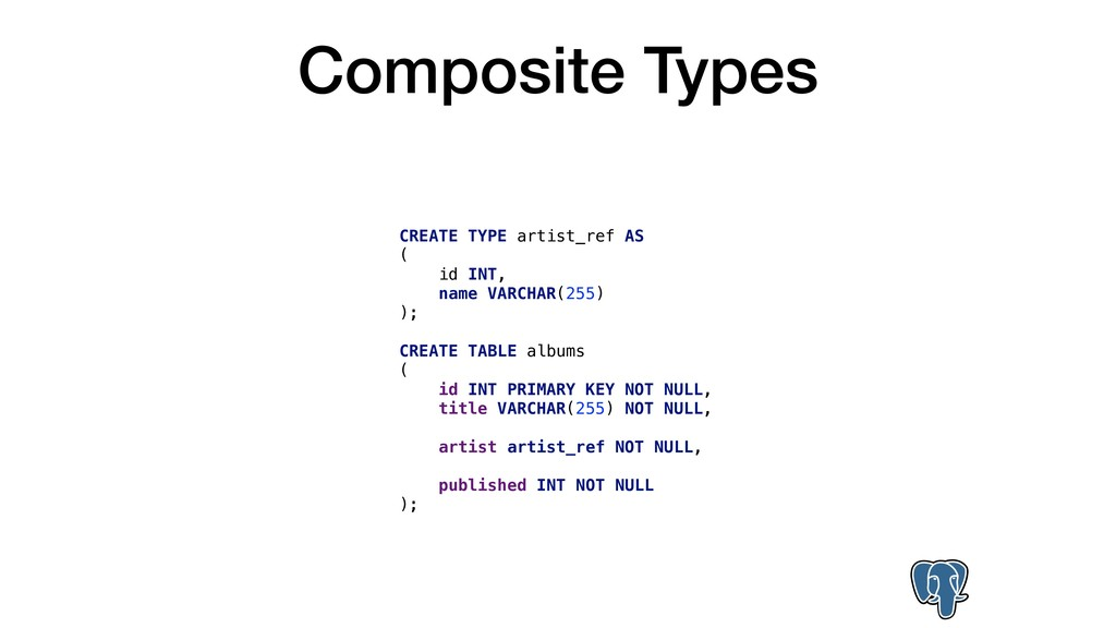 Composite Types CREATE TYPE artist_ref AS ( id ...