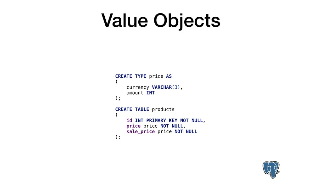 Value Objects CREATE TYPE price AS ( currency V...