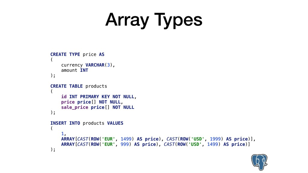 Array Types CREATE TYPE price AS ( currency VAR...