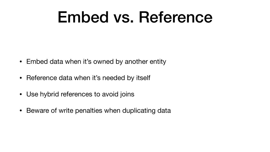 Embed vs. Reference • Embed data when it's owne...