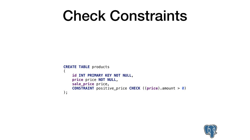 Check Constraints CREATE TABLE products ( id IN...