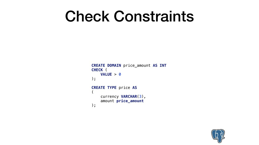 Check Constraints CREATE DOMAIN price_amount AS...