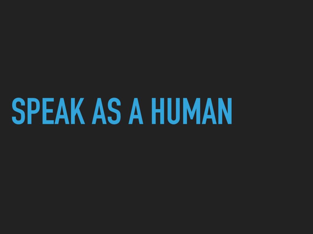SPEAK AS A HUMAN
