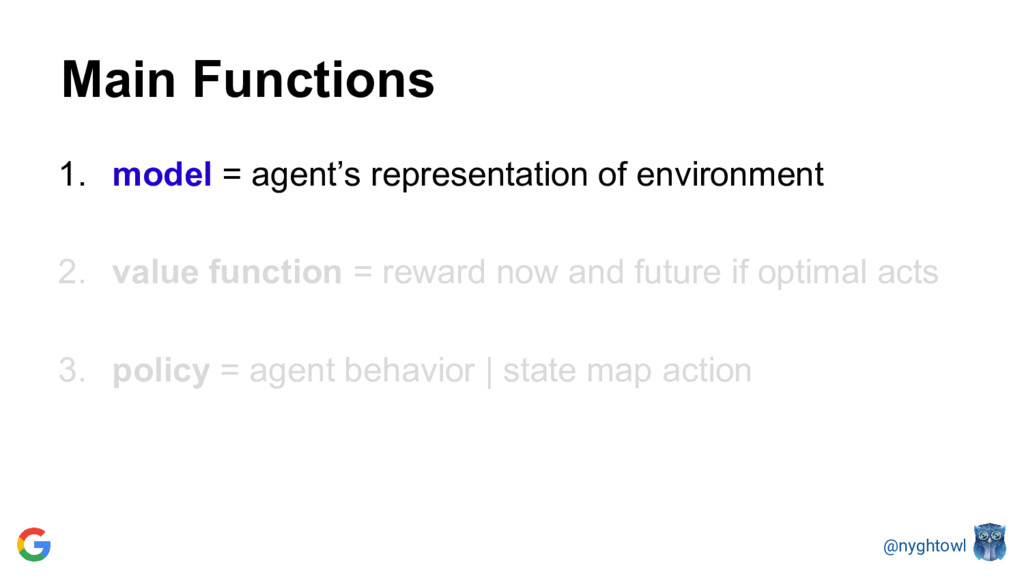 @nyghtowl Main Functions 1. model = agent's rep...