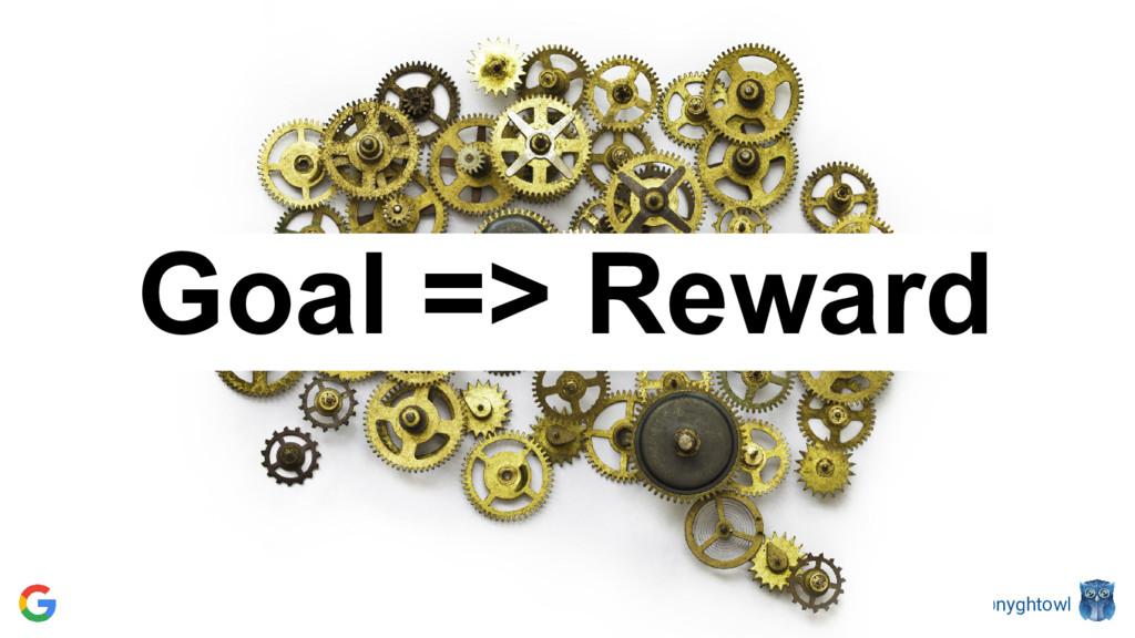 @nyghtowl Goal => Reward