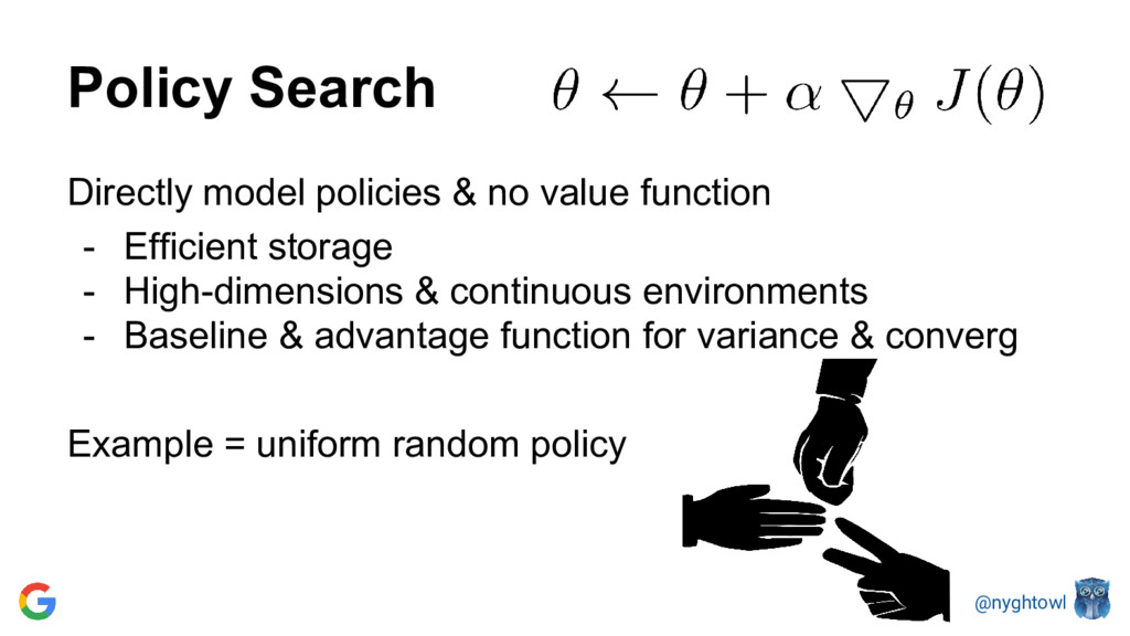 @nyghtowl Policy Search Directly model policies...
