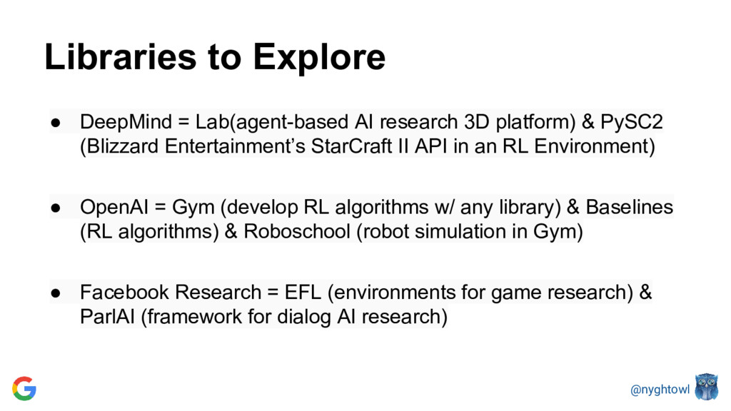 @nyghtowl Libraries to Explore ● DeepMind = Lab...