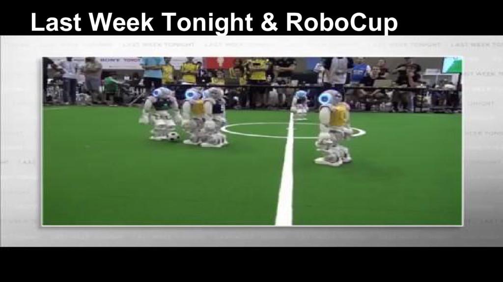 @nyghtowl Last Week Tonight & RoboCup