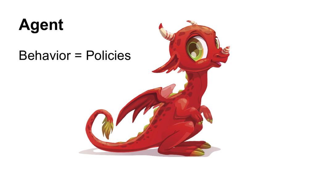 Agent Behavior = Policies
