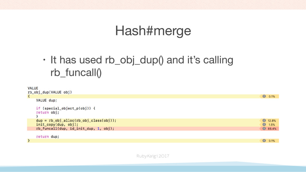 Hash#merge • It has used rb_obj_dup() and it's ...
