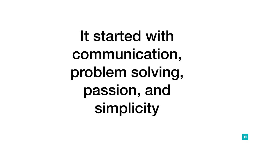 It started with   communication,   problem solv...