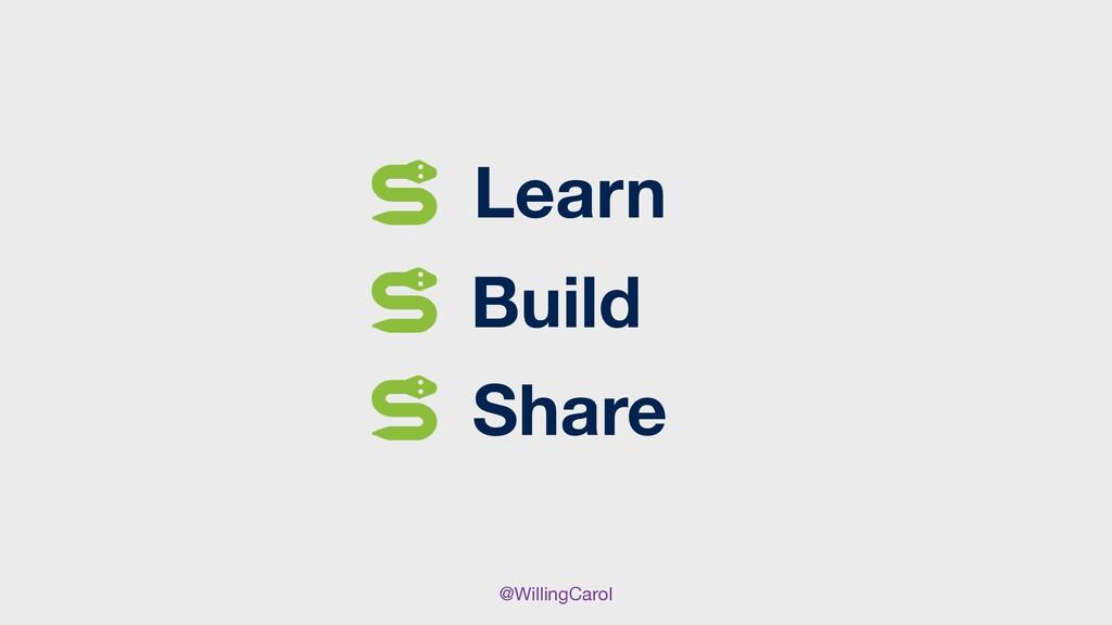 @WillingCarol Learn Share Build