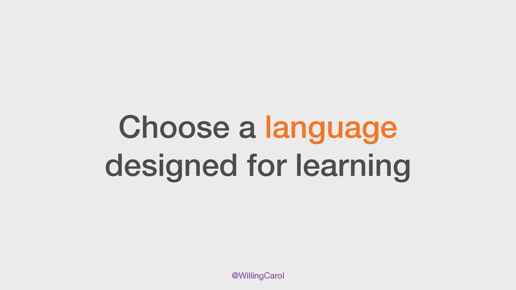 @WillingCarol Choose a language designed for le...