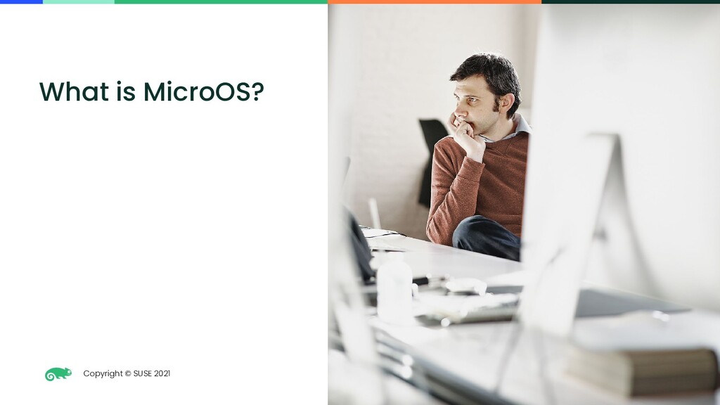Copyright © SUSE 2021 3 What is MicroOS?