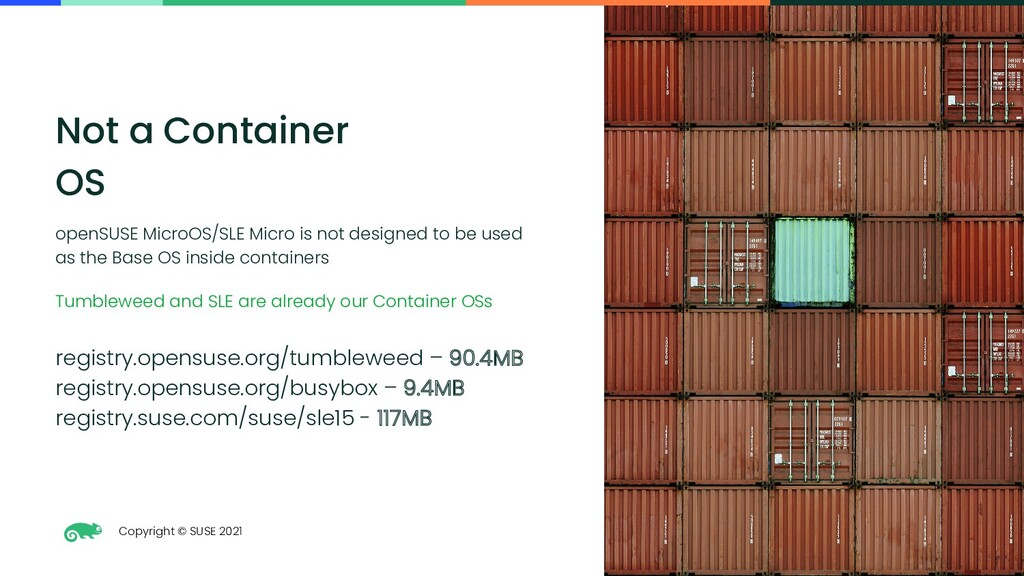 Copyright © SUSE 2021 46 Not a Container OS ope...
