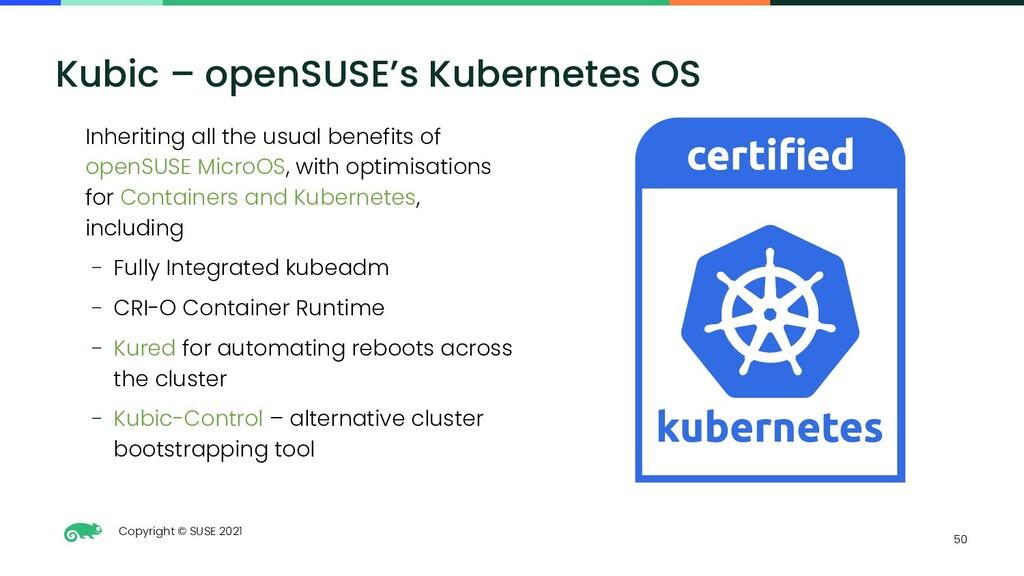 Copyright © SUSE 2021 50 Kubic – openSUSE's Kub...