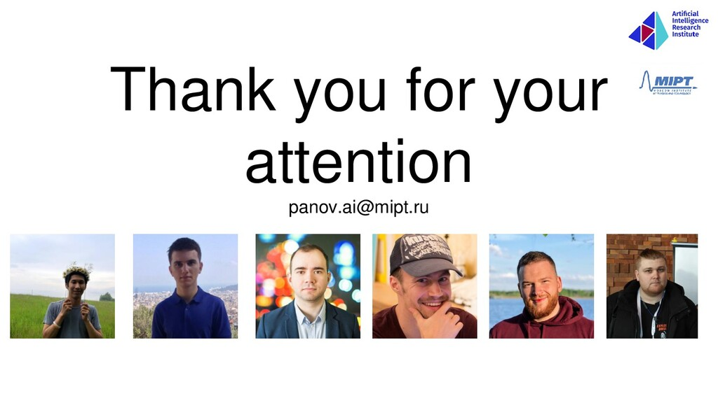Thank you for your attention panov.ai@mipt.ru