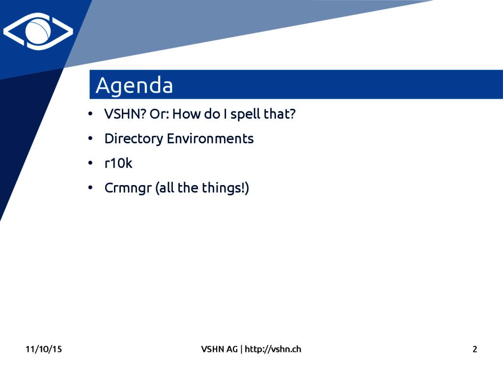 11/10/15 VSHN AG   http://vshn.ch 2 Agenda ● VS...