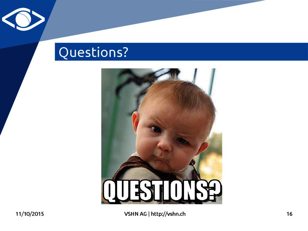 11/10/2015 VSHN AG   http://vshn.ch 16 Question...