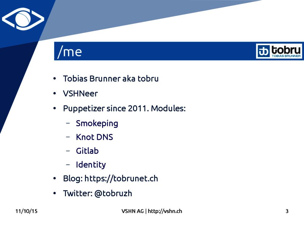 11/10/15 VSHN AG   http://vshn.ch 3 /me ● Tobia...