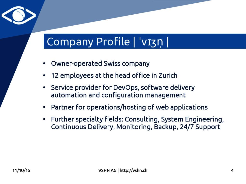 11/10/15 VSHN AG   http://vshn.ch 4 Company Pro...
