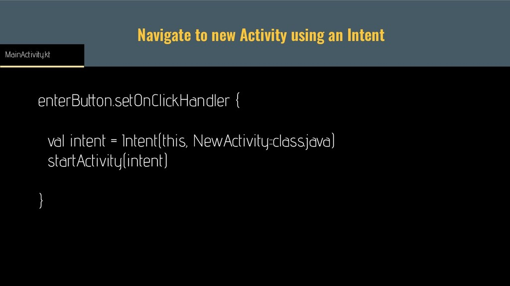 Navigate to new Activity using an Intent enterB...