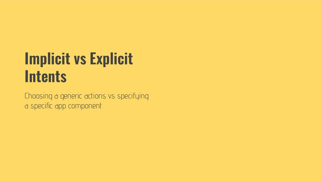 Implicit vs Explicit Intents Choosing a generic...