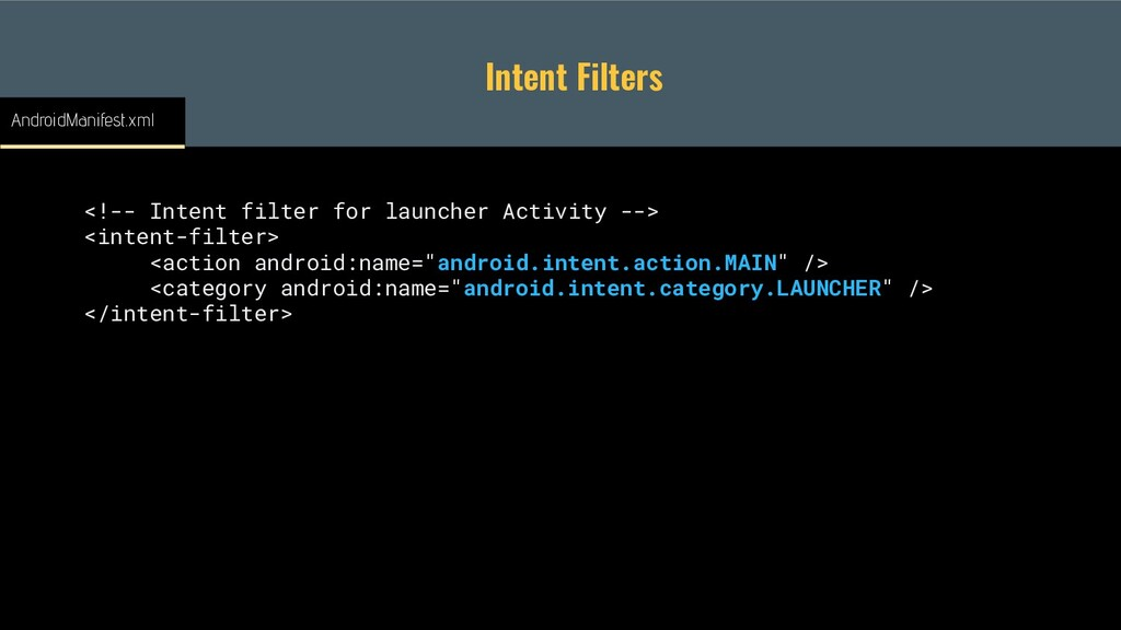 Intent Filters <!-- Intent filter for launcher ...