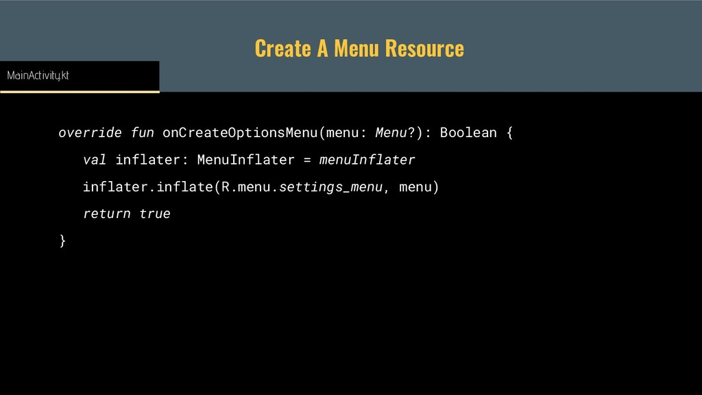 Create A Menu Resource override fun onCreateOpt...