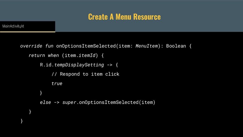 Create A Menu Resource override fun onOptionsIt...