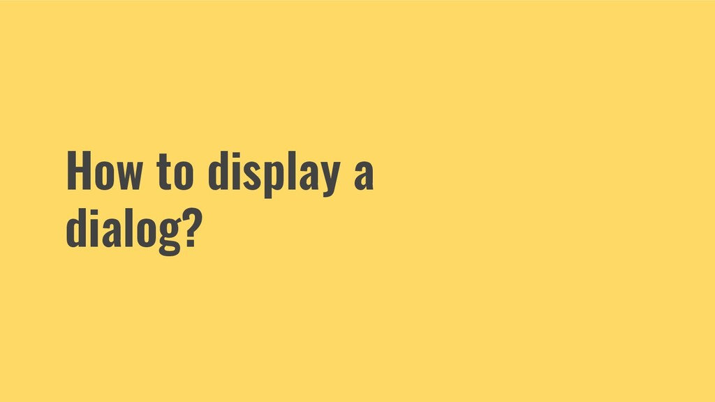 How to display a dialog?