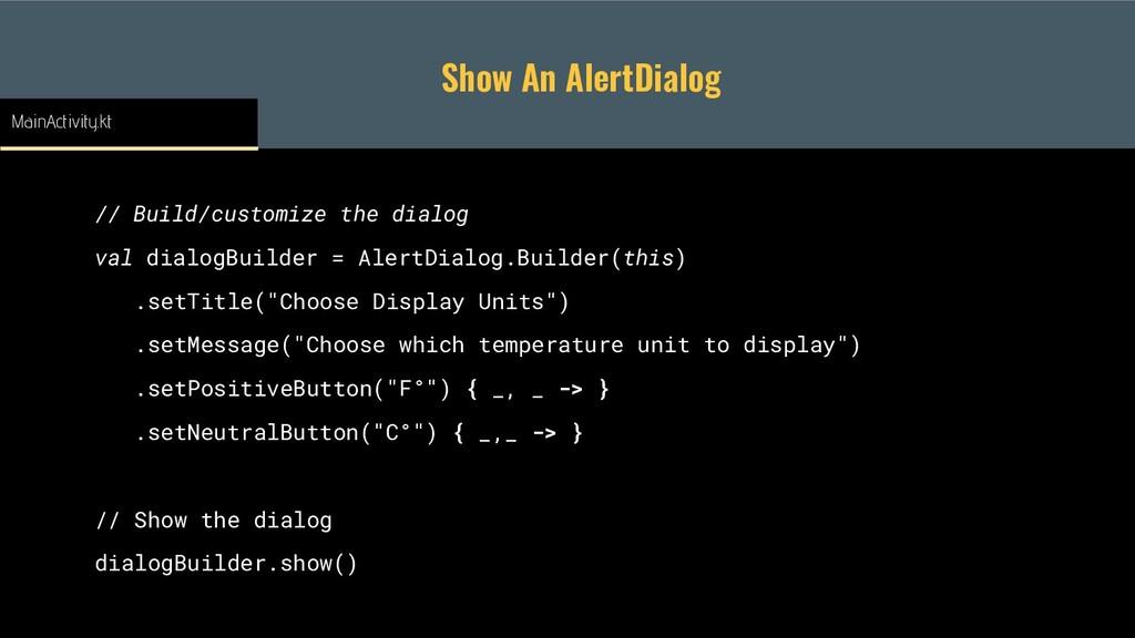 Show An AlertDialog // Build/customize the dial...