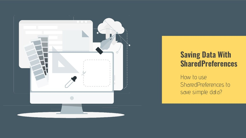 Saving Data With SharedPreferences How to use S...
