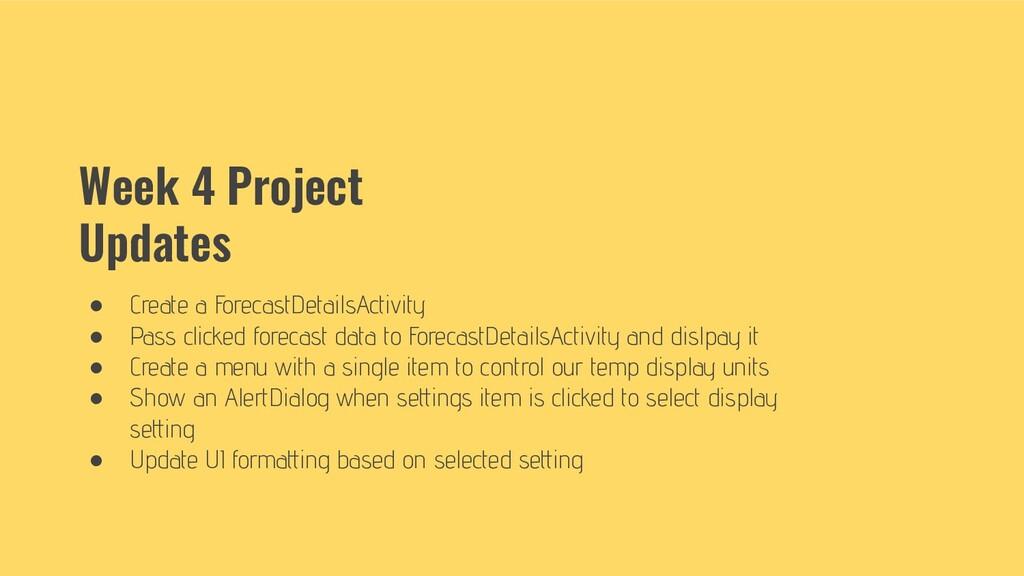 Week 4 Project Updates ● Create a ForecastDetai...