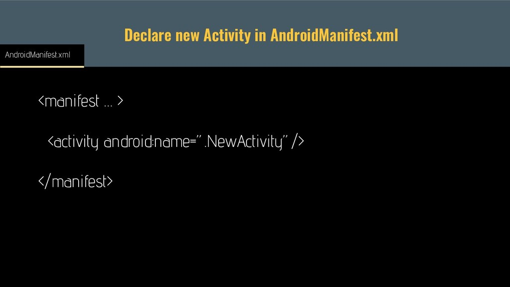 Declare new Activity in AndroidManifest.xml <ma...